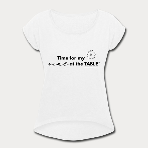 My Seat at the Table - Women's Roll Cuff T-Shirt
