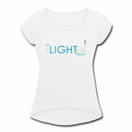 The enLIGHTenUP Podcast - Women's Roll Cuff T-Shirt