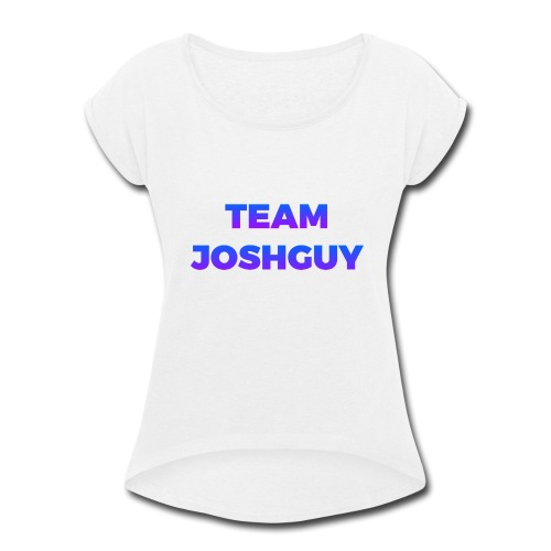 Team JoshGuy - Women's Roll Cuff T-Shirt