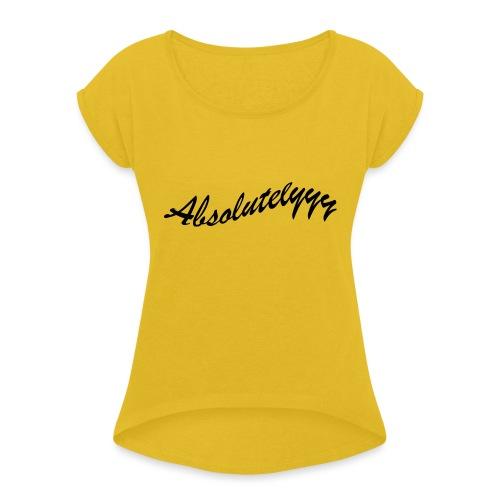 Absolutelyyy - Women's Roll Cuff T-Shirt
