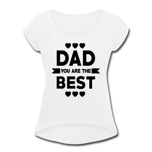 DAD you are the best - father's day - Women's Roll Cuff T-Shirt