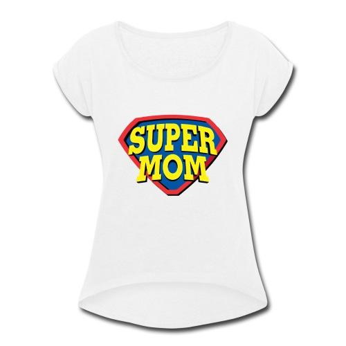 Super Mom, Super Mother, Super Mum, Mother's Day - Women's Roll Cuff T-Shirt