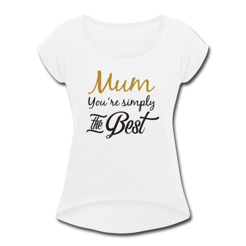 Mum You're Simply The Best - Funny Mother's Day - Women's Roll Cuff T-Shirt