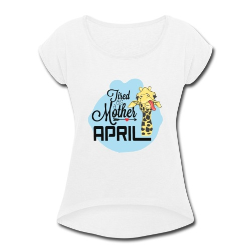 April The Giraffe Saying Tired As a Mother - Women's Roll Cuff T-Shirt