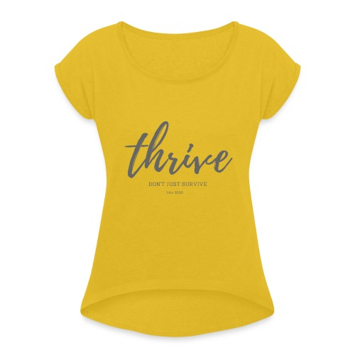 Thrive, don't just survive - Women's Roll Cuff T-Shirt