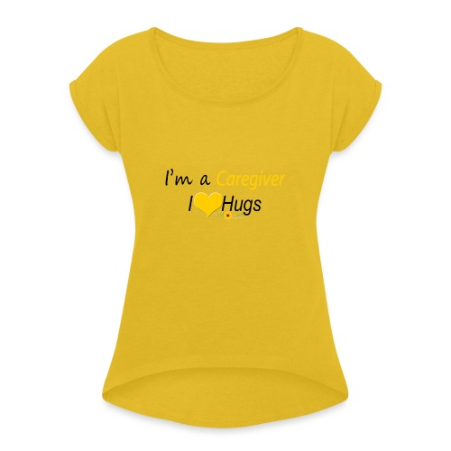 Caregiver Hugs - Yellow - Women's Roll Cuff T-Shirt