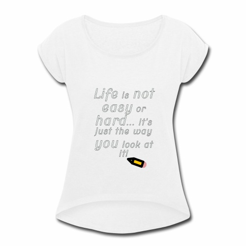 Life is not easy or hard - Women's Roll Cuff T-Shirt