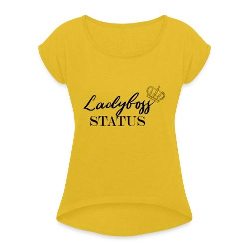 Lady Boss Status - Women's Roll Cuff T-Shirt