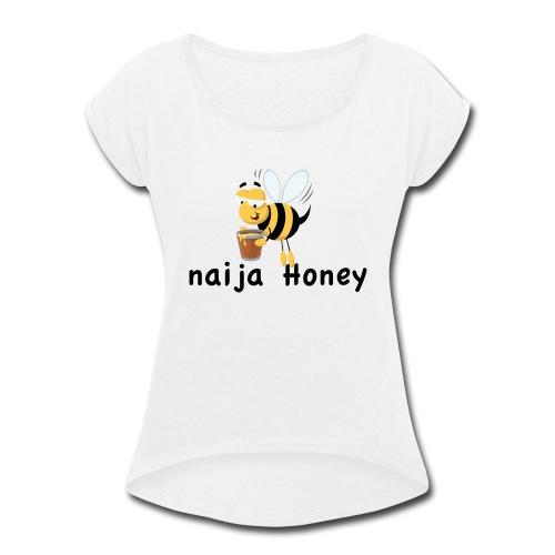 naija honey... - Women's Roll Cuff T-Shirt