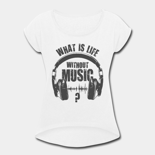 music is life - Women's Roll Cuff T-Shirt