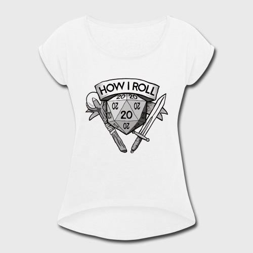This Is How I Roll d20 - Women's Roll Cuff T-Shirt