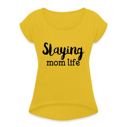 Slaying Mom Life Tee - Women's Roll Cuff T-Shirt