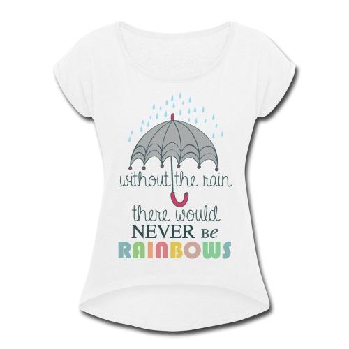 Without the Rain - Women's Roll Cuff T-Shirt