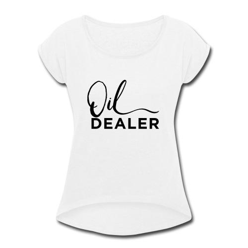 Oil Dealer - Women's Roll Cuff T-Shirt