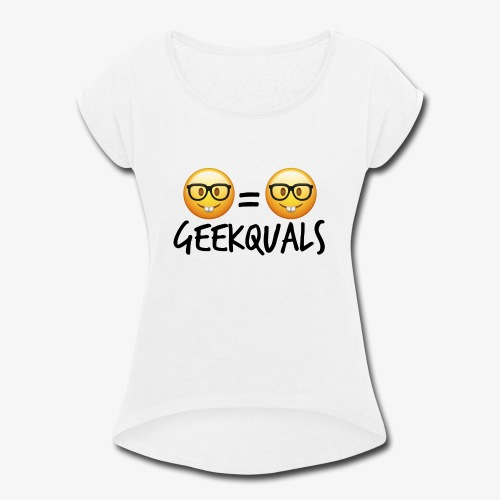 Geekquals (Black Text) - Women's Roll Cuff T-Shirt