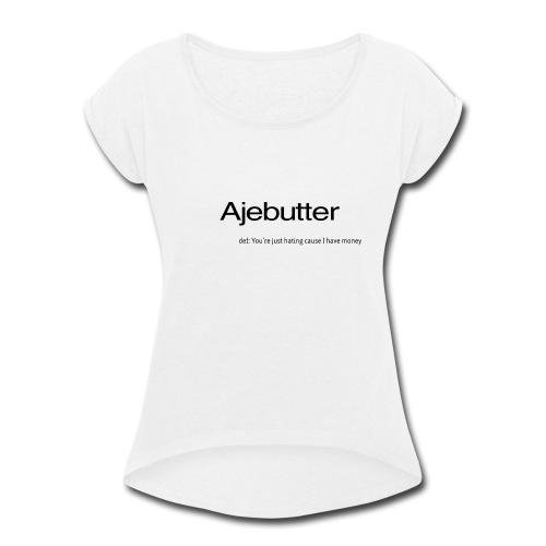 ajebutter - Women's Roll Cuff T-Shirt