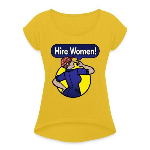 Hire Women! T-Shirt - Women's Roll Cuff T-Shirt