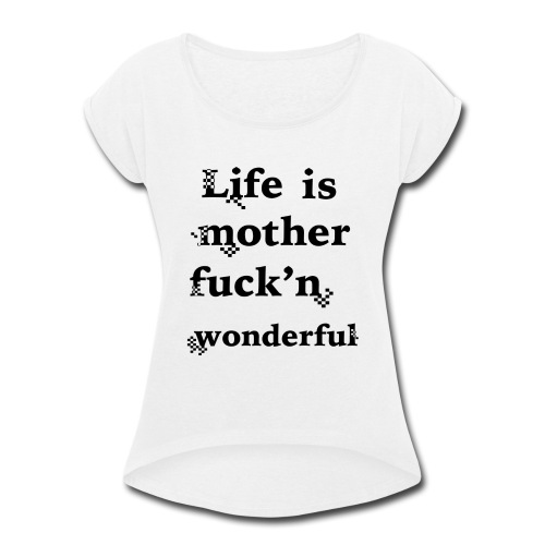 wonderful life - Women's Roll Cuff T-Shirt