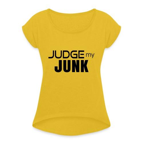 Judge my Junk Tshirt 03 - Women's Roll Cuff T-Shirt