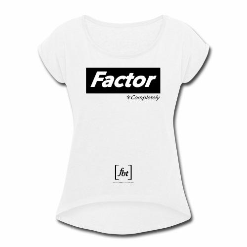 Factor Completely [fbt] - Women's Roll Cuff T-Shirt