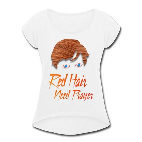 Red Hair Need Prayer - Women's Roll Cuff T-Shirt