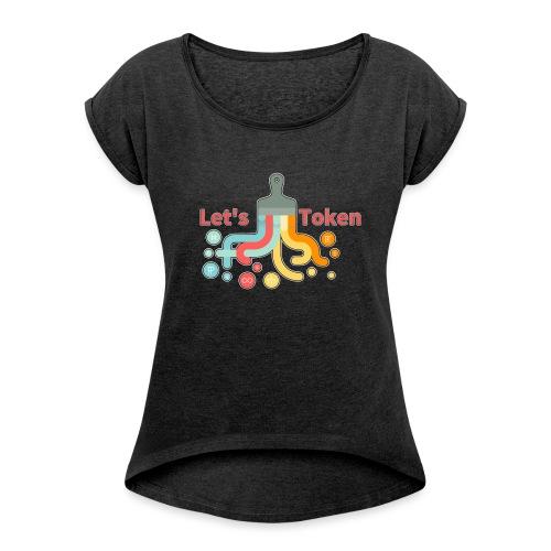 Let's Token by Glen Hendriks - Women's Roll Cuff T-Shirt