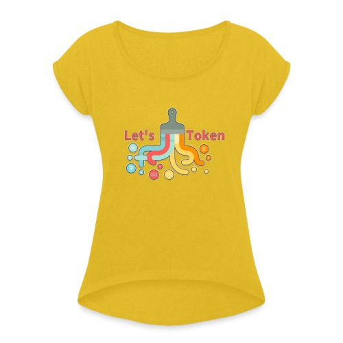 Let's Token by Glen Hendriks - Women's Roll Cuff T-Shirt