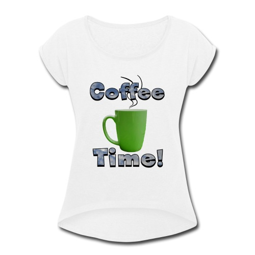 Coffee Time! - Women's Roll Cuff T-Shirt