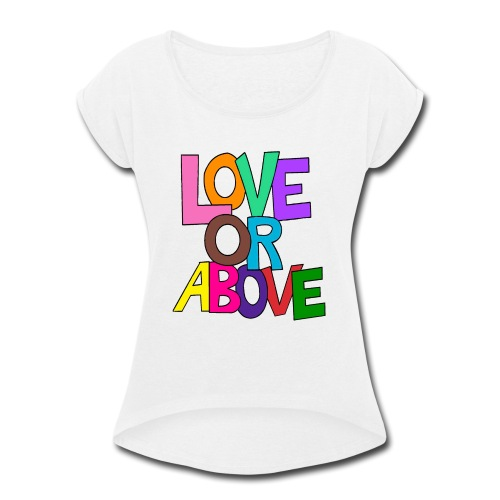 Love or Above - Women's Roll Cuff T-Shirt