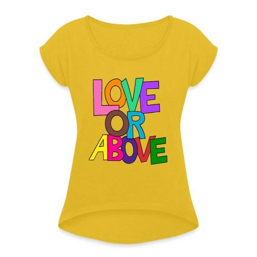 Love or Above - Women's Roll Cuff T-Shirt