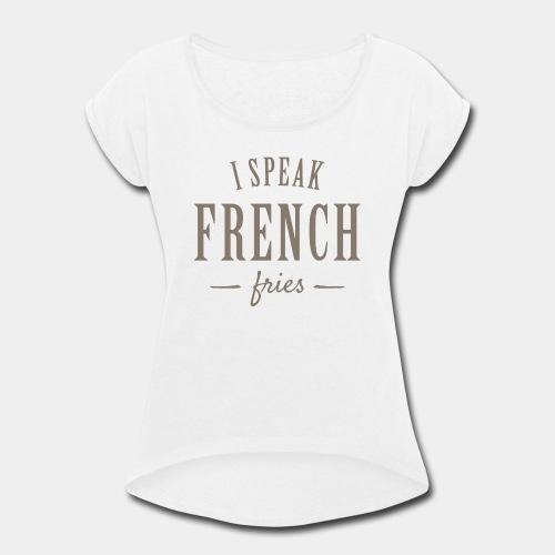 french fries - Women's Roll Cuff T-Shirt