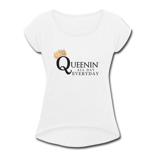 Queenin' All Day Everyday - Women's Roll Cuff T-Shirt