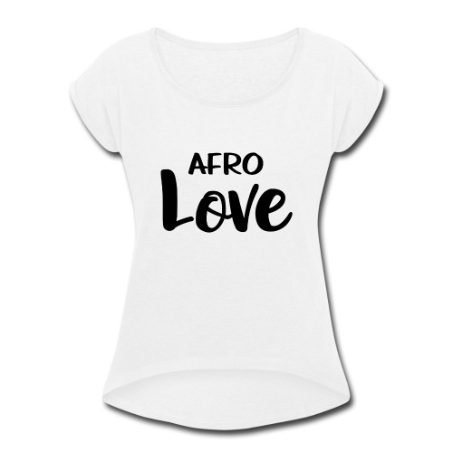 Afro Love Natural Hair TShirt - Women's Roll Cuff T-Shirt