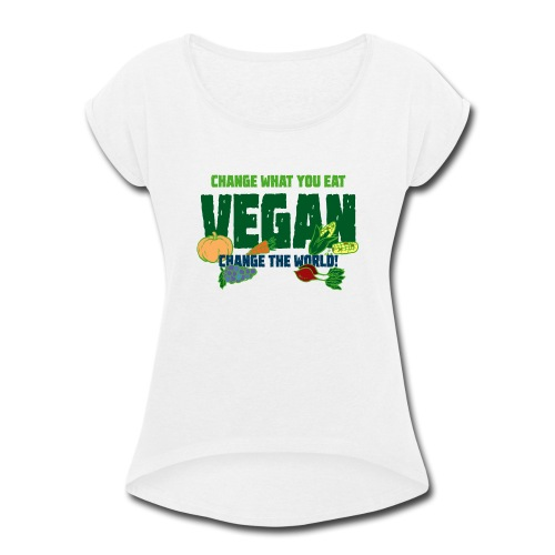 Change what you eat, change the world - Vegan - Women's Roll Cuff T-Shirt