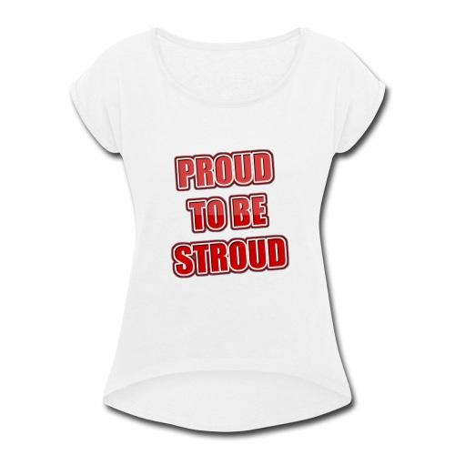 Proud To Be Stroud - Women's Roll Cuff T-Shirt