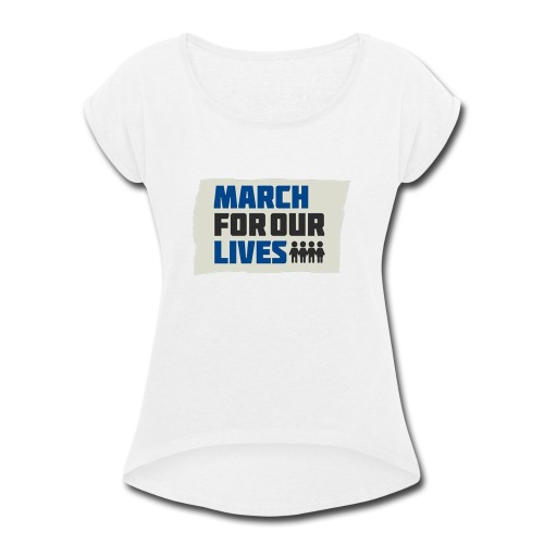 March For Our Lives 2018 T Shirts - Women's Roll Cuff T-Shirt