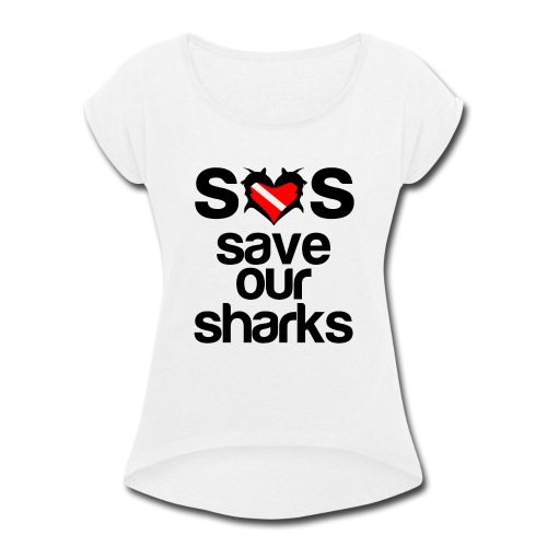 Save Our Sharks T-Shirt - Women's Roll Cuff T-Shirt