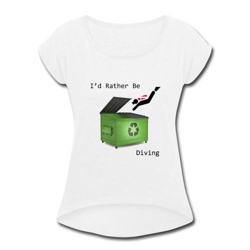 I d Rather Be Diving - Women's Roll Cuff T-Shirt