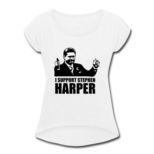 I Support Stephen Harper - Women's Roll Cuff T-Shirt