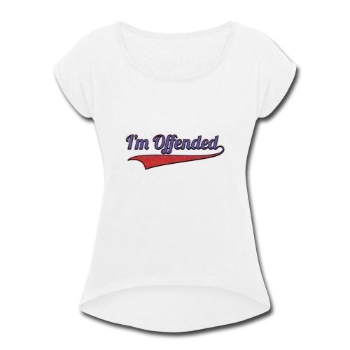 Women's IM OFFENDED T-shirt - Women's Roll Cuff T-Shirt