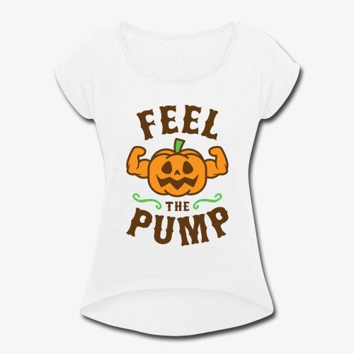 Feel The Pump - Women's Roll Cuff T-Shirt