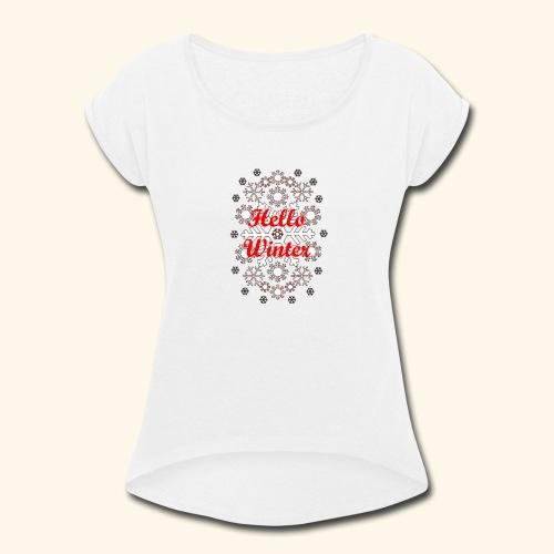 Hello Winter - Women's Roll Cuff T-Shirt