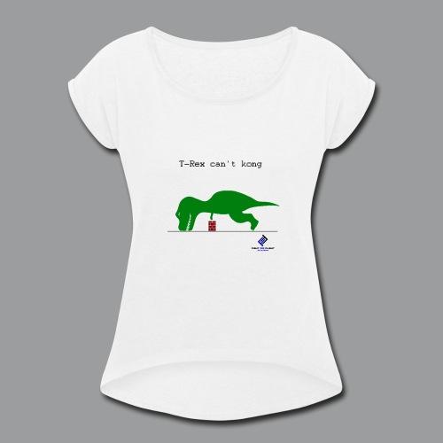 T-Rex Can't Kong - Women's Roll Cuff T-Shirt