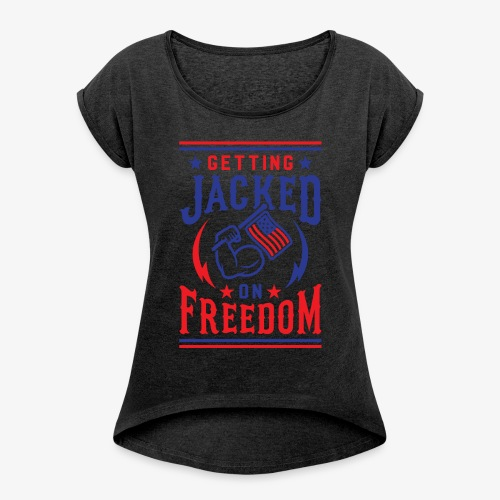 Getting Jacked On Freedom - Women's Roll Cuff T-Shirt