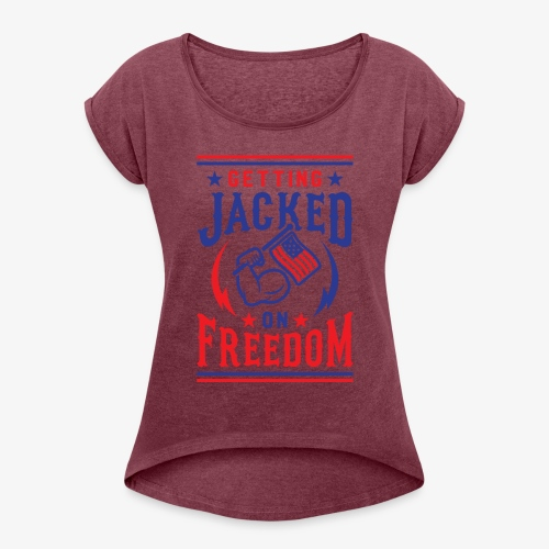 Getting Jacked On Freedom - Women's Roll Cuff T-Shirt