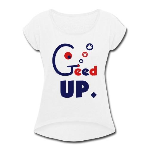 Geed Up - Women's Roll Cuff T-Shirt