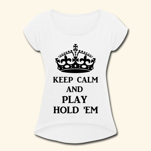 keep calm play hold em bl - Women's Roll Cuff T-Shirt