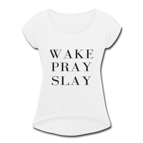 Wake Pray Slay - Women's Roll Cuff T-Shirt