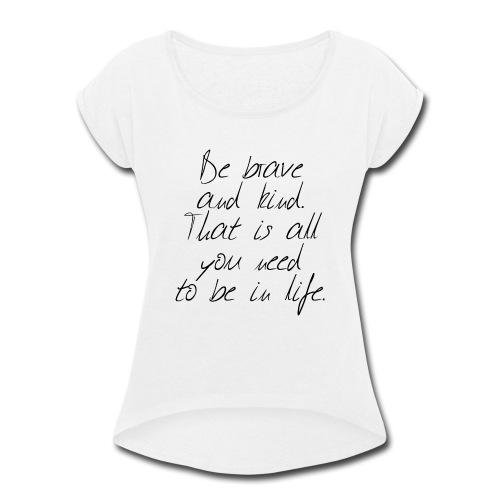 Brave & kind - Women's Roll Cuff T-Shirt