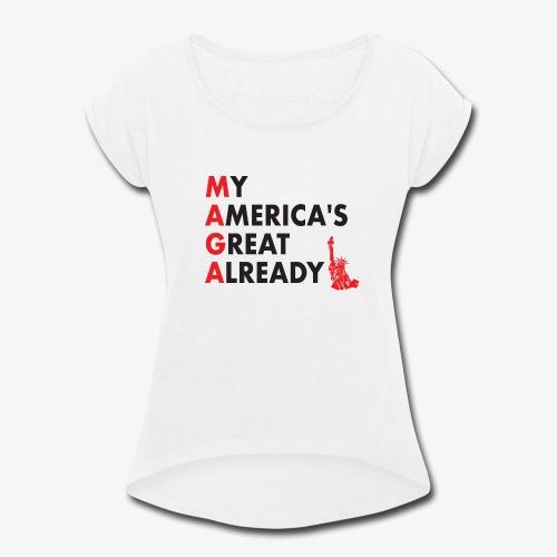 MAGA - My America's Great Already - Women's Roll Cuff T-Shirt